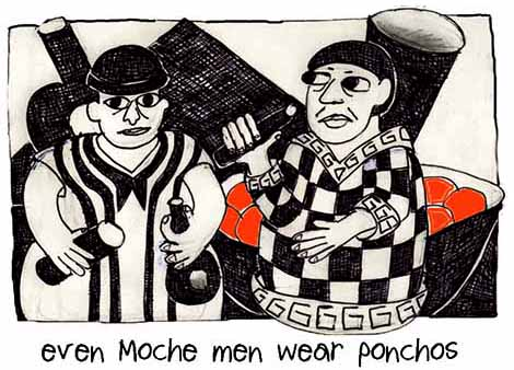 Even Moche Men Wear Ponchos