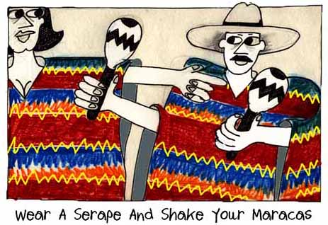 Wear A Serape And Shake Your Maracas